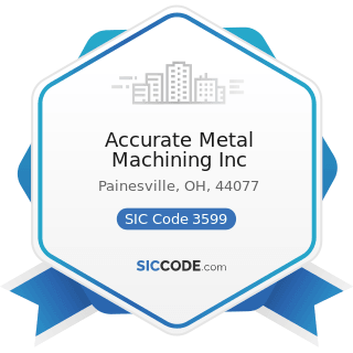 Accurate Metal Machining Inc - SIC Code 3599 - Industrial and Commercial Machinery and...