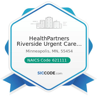 HealthPartners Riverside Urgent Care Minneapolis - NAICS Code 621111 - Offices of Physicians...