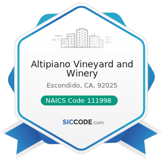 Altipiano Vineyard and Winery - NAICS Code 111998 - All Other Miscellaneous Crop Farming