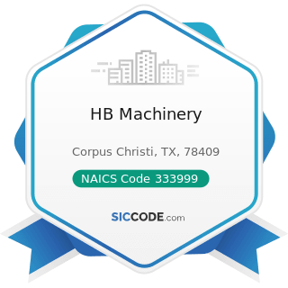 HB Machinery - NAICS Code 333999 - All Other Miscellaneous General Purpose Machinery...