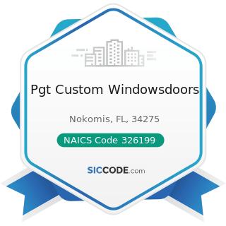 Pgt Custom Windowsdoors - NAICS Code 326199 - All Other Plastics Product Manufacturing