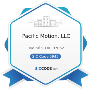 Pacific Motion, LLC - SIC Code 5945 - Hobby, Toy, and Game Shops