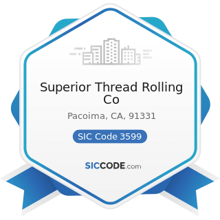 Superior Thread Rolling Co - SIC Code 3599 - Industrial and Commercial Machinery and Equipment,...
