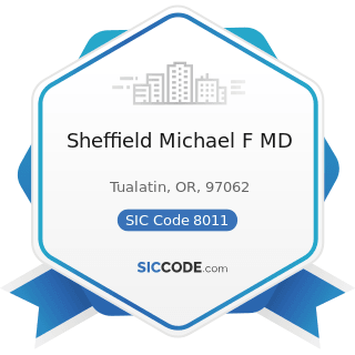 Sheffield Michael F MD - SIC Code 8011 - Offices and Clinics of Doctors of Medicine