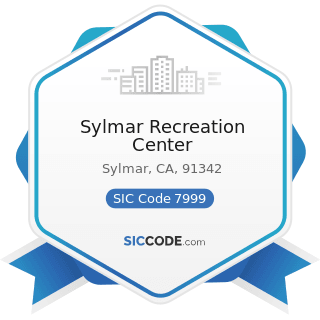 Sylmar Recreation Center - SIC Code 7999 - Amusement and Recreation Services, Not Elsewhere...