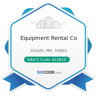 Equipment Rental Co - NAICS Code 423810 - Construction and Mining (except Oil Well) Machinery...