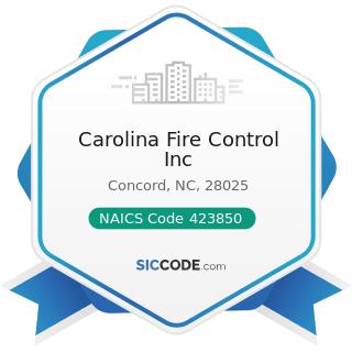 Carolina Fire Control Inc - NAICS Code 423850 - Service Establishment Equipment and Supplies...