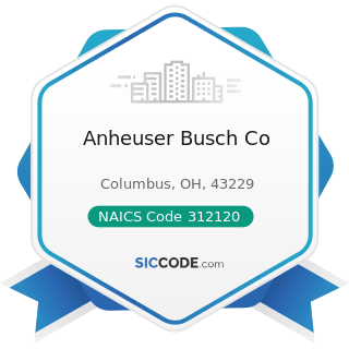 Anheuser Busch Co - NAICS Code 312120 - Breweries