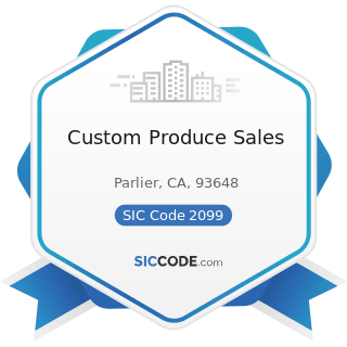 Custom Produce Sales - SIC Code 2099 - Food Preparations, Not Elsewhere Classified