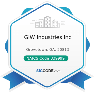 GIW Industries Inc - NAICS Code 339999 - All Other Miscellaneous Manufacturing