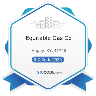 Equitable Gas Co - SIC Code 4925 - Mixed, Manufactured, or Liquefied Petroleum Gas Production...