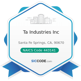 Ta Industries Inc - NAICS Code 443141 - Household Appliance Stores