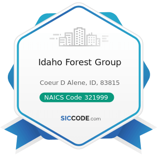 Idaho Forest Group - NAICS Code 321999 - All Other Miscellaneous Wood Product Manufacturing
