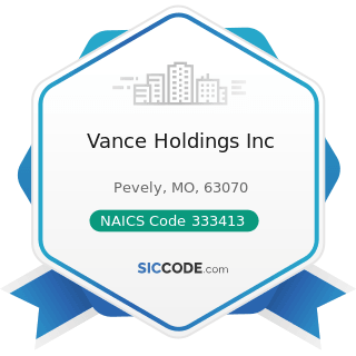 Vance Holdings Inc - NAICS Code 333413 - Industrial and Commercial Fan and Blower and Air...
