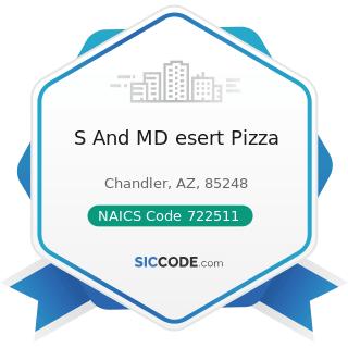 S And MD esert Pizza - NAICS Code 722511 - Full-Service Restaurants