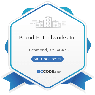 B and H Toolworks Inc - SIC Code 3599 - Industrial and Commercial Machinery and Equipment, Not...