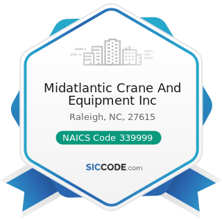 Midatlantic Crane And Equipment Inc - NAICS Code 339999 - All Other Miscellaneous Manufacturing
