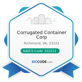 Corrugated Container Corp - NAICS Code 322211 - Corrugated and Solid Fiber Box Manufacturing