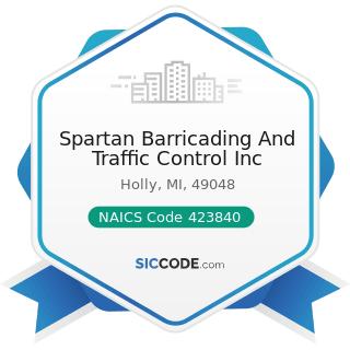 Spartan Barricading And Traffic Control Inc - NAICS Code 423840 - Industrial Supplies Merchant...