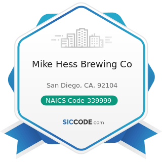 Mike Hess Brewing Co - NAICS Code 339999 - All Other Miscellaneous Manufacturing