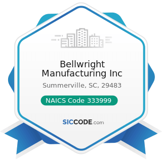 Bellwright Manufacturing Inc - NAICS Code 333999 - All Other Miscellaneous General Purpose...