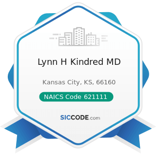 Lynn H Kindred MD - NAICS Code 621111 - Offices of Physicians (except Mental Health Specialists)