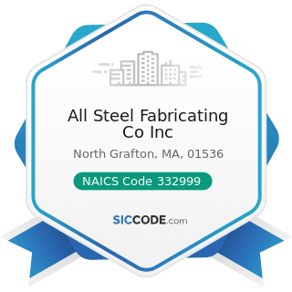 All Steel Fabricating Co Inc - NAICS Code 332999 - All Other Miscellaneous Fabricated Metal...