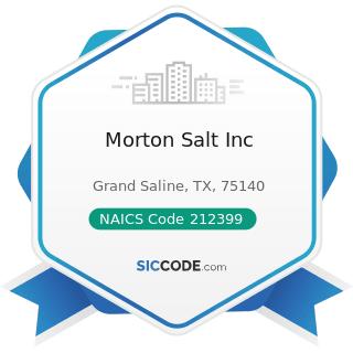Morton Salt Inc - NAICS Code 212399 - All Other Nonmetallic Mineral Mining