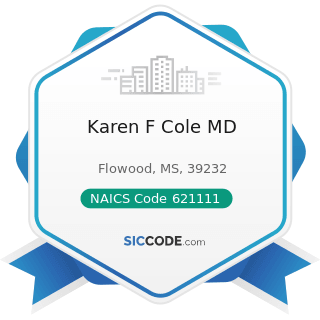 Karen F Cole MD - NAICS Code 621111 - Offices of Physicians (except Mental Health Specialists)