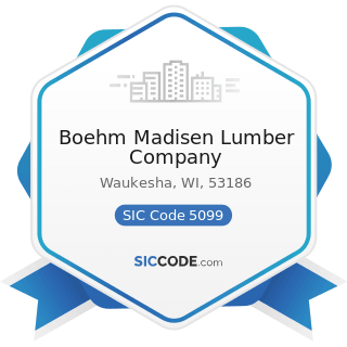Boehm Madisen Lumber Company - SIC Code 5099 - Durable Goods, Not Elsewhere Classified