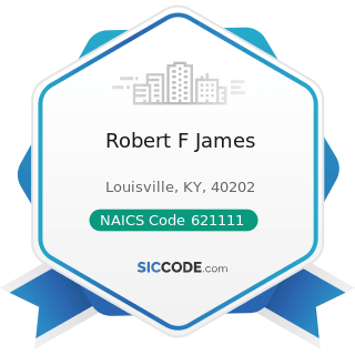 Robert F James - NAICS Code 621111 - Offices of Physicians (except Mental Health Specialists)