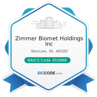 Zimmer Biomet Holdings Inc - NAICS Code 453998 - All Other Miscellaneous Store Retailers (except...
