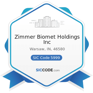 Zimmer Biomet Holdings Inc - SIC Code 5999 - Miscellaneous Retail Stores, Not Elsewhere...