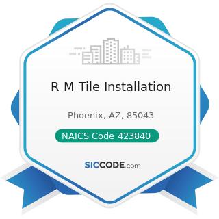 R M Tile Installation - NAICS Code 423840 - Industrial Supplies Merchant Wholesalers