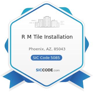 R M Tile Installation - SIC Code 5085 - Industrial Supplies