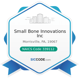 Small Bone Innovations Inc - NAICS Code 339112 - Surgical and Medical Instrument Manufacturing