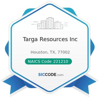 Targa Resources Inc - NAICS Code 221210 - Natural Gas Distribution