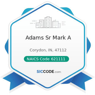 Adams Sr Mark A - NAICS Code 621111 - Offices of Physicians (except Mental Health Specialists)