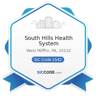 South Hills Health System - SIC Code 1542 - General Contractors-Nonresidential Buildings, other...