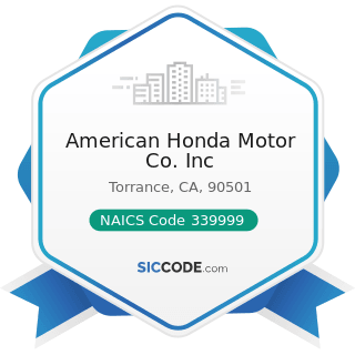 American Honda Motor Co. Inc - NAICS Code 339999 - All Other Miscellaneous Manufacturing