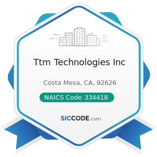 Ttm Technologies Inc - NAICS Code 334418 - Printed Circuit Assembly (Electronic Assembly)...