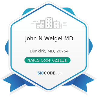 John N Weigel MD - NAICS Code 621111 - Offices of Physicians (except Mental Health Specialists)