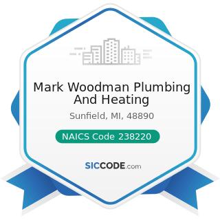 Mark Woodman Plumbing And Heating - NAICS Code 238220 - Plumbing, Heating, and Air-Conditioning...