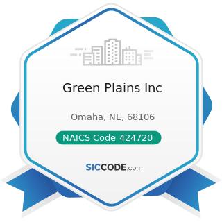 Green Plains Inc - NAICS Code 424720 - Petroleum and Petroleum Products Merchant Wholesalers...
