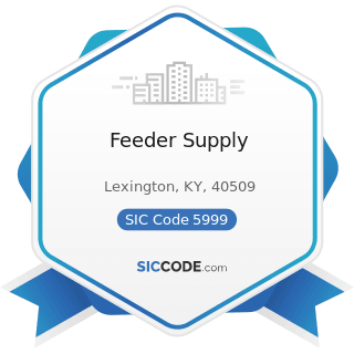 Feeder Supply - SIC Code 5999 - Miscellaneous Retail Stores, Not Elsewhere Classified