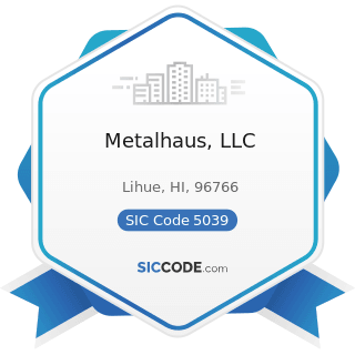 Metalhaus, LLC - SIC Code 5039 - Construction Materials, Not Elsewhere Classified