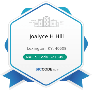 Joalyce H Hill - NAICS Code 621399 - Offices of All Other Miscellaneous Health Practitioners