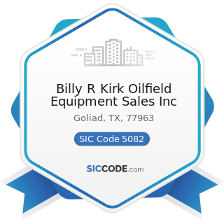 Billy R Kirk Oilfield Equipment Sales Inc - SIC Code 5082 - Construction and Mining (except...