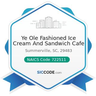 Ye Ole Fashioned Ice Cream And Sandwich Cafe - NAICS Code 722511 - Full-Service Restaurants