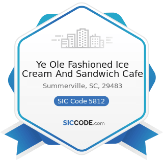 Ye Ole Fashioned Ice Cream And Sandwich Cafe - SIC Code 5812 - Eating Places